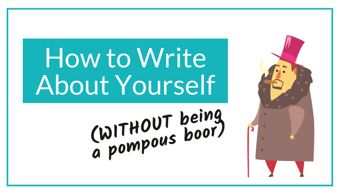 How to write about yourself (without being a pompous boor)
