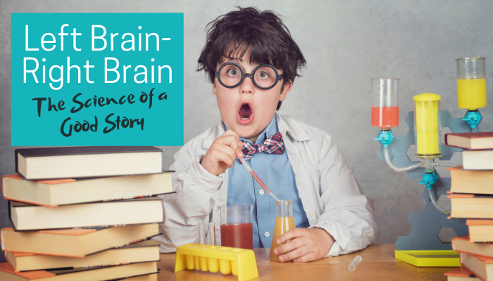 Left Brain-Right Brain: The Science of a Good Story