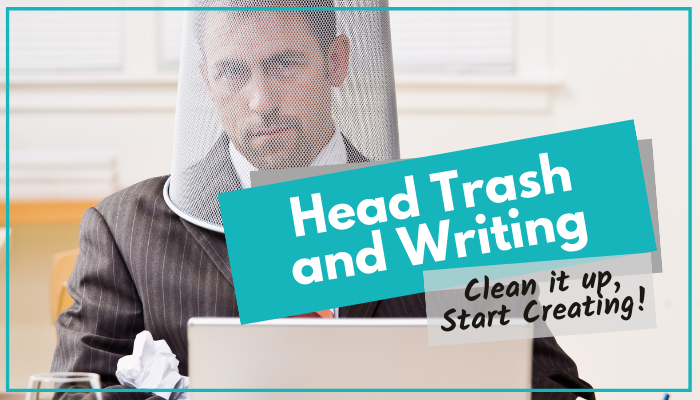 Head Trash and Writing: Clean it up, Start Creating