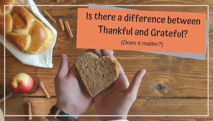 Thankful or Grateful? What's the difference?